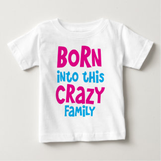 Born into this CRAZY FAMILY! Baby T-Shirt