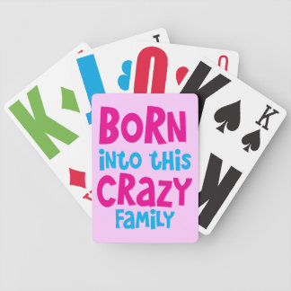 Born into this CRAZY FAMILY! Bicycle Playing Cards