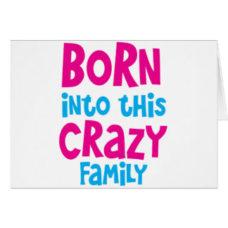 BORN into this CRAZY Family! Cards