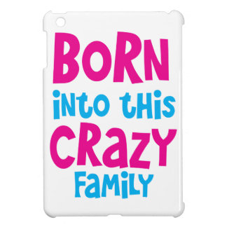 BORN into this CRAZY Family! iPad Mini Cases