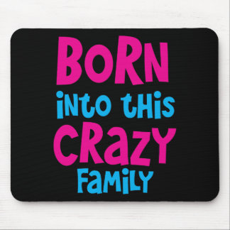 Born into this CRAZY FAMILY! Mouse Pad