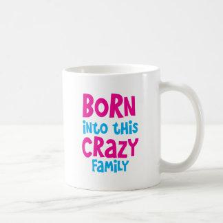 BORN into this CRAZY Family! Coffee Mug