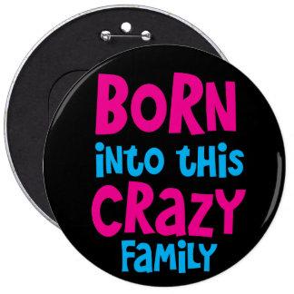 Born into this CRAZY FAMILY! Pinback Button