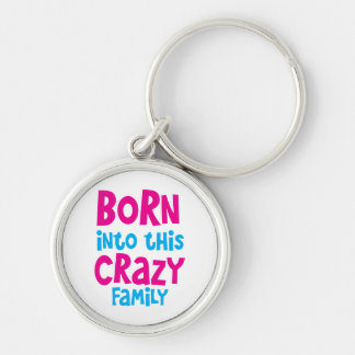 Born into this CRAZY FAMILY! Silver-Colored Round Keychain