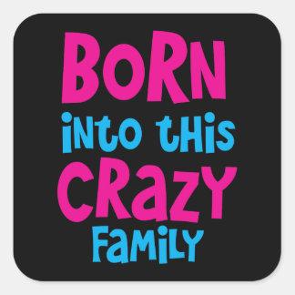 Born into this CRAZY FAMILY! Square Sticker