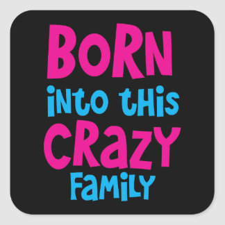 Born into this CRAZY FAMILY! Square Stickers