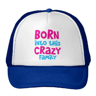 Born into this CRAZY FAMILY! Trucker Hat