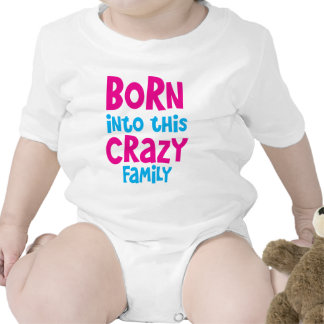 Born into this CRAZY FAMILY! Baby Bodysuits