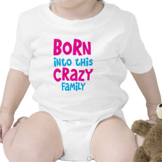 BORN into this CRAZY Family! T Shirts