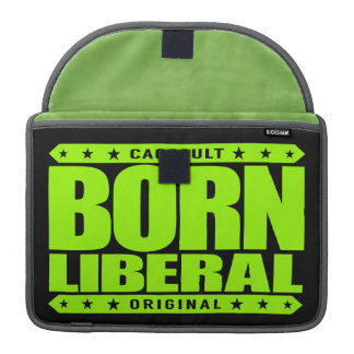 BORN LIBERAL - I Am a Proud Social Justice Warrior MacBook Pro Sleeves