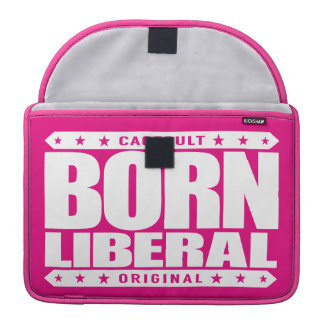 BORN LIBERAL - I Am a Proud Social Justice Warrior Sleeve For MacBook Pro