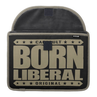 BORN LIBERAL - I Am a Proud Social Justice Warrior Sleeve For MacBooks