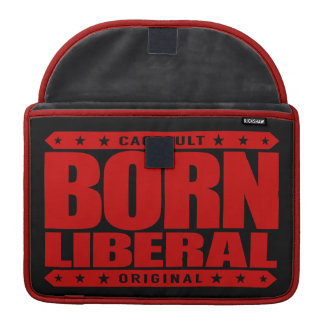 BORN LIBERAL - I Am a Proud Social Justice Warrior Sleeves For MacBooks