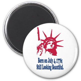 Born on July 4, 1776; Still Looking Beautiful. 2 Inch Round Magnet