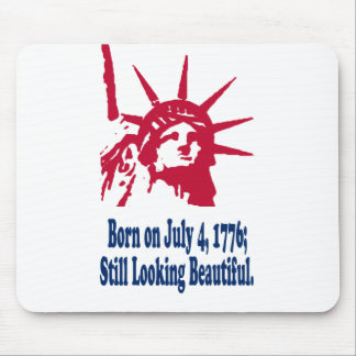 Born on July 4, 1776; Still Looking Beautiful. Mouse Pad