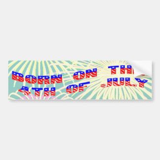 Born on the 4th of July Bumper Sticker