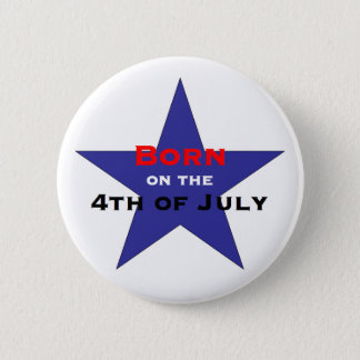 Born on the 4th of July Pinback Button