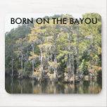 Born On The Bayou Mouse Pad