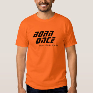 BORN, ONCE - Customized T Shirt
