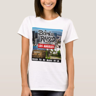 Born & Raised in Los Angeles T-Shirt