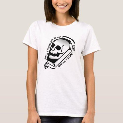 Born Single Die Single T_Shirt