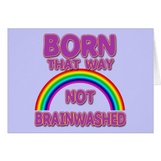 Born That Way, Not Brainwashed Tshirts, Buttons Greeting Card