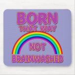 Born That Way, Not Brainwashed Tshirts, Buttons Mouse Pad
