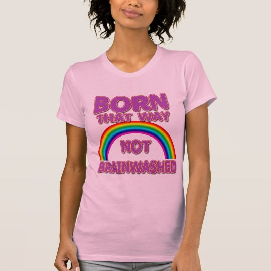 Born That Way, Not Brainwashed Tshirts, Buttons T-Shirt