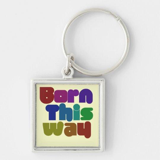 Born this way keychain
