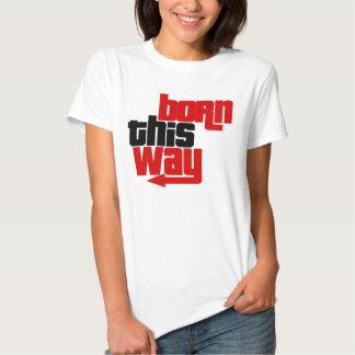 Born this way t-shirt
