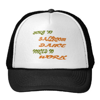 Born to Ballroom Dance forced to work Mesh Hat