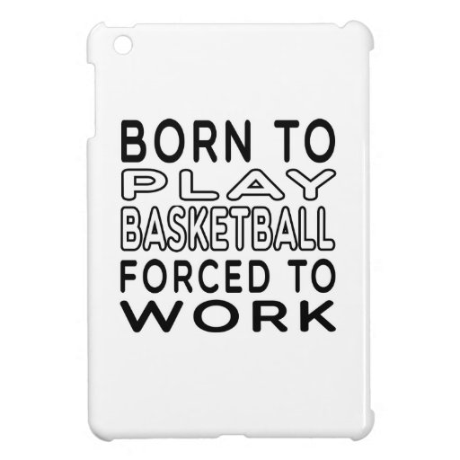 Born To Basketball Forced To Work Case For The iPad Mini