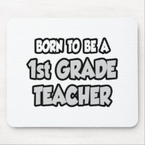Born To Be A 1st Grade Teacher Mouse Pad