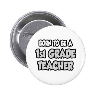 Born To Be A 1st Grade Teacher Pins