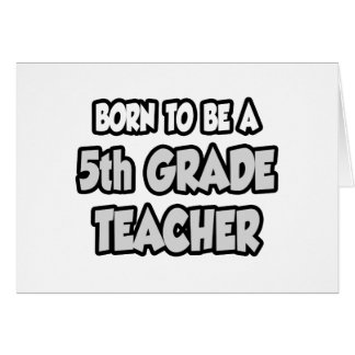 Born To Be A 5th Grade Teacher Greeting Card