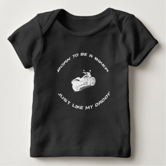 Born to be a biker just like my daddy infant t-shirt