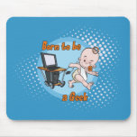 Born to be a Geek Mouse Pads