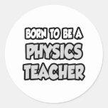 Born To Be A Physics Teacher Round Sticker