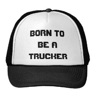 BORN TO BE A TRUCKER TRUCKER HAT