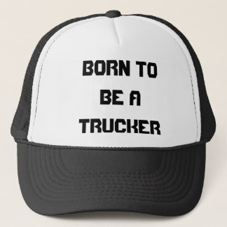 BORN TO BE A TRUCKER TRUCKER HAT
