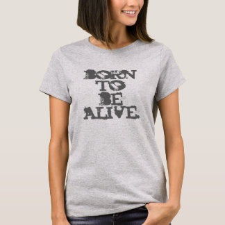 Born To Be Alive Shirt