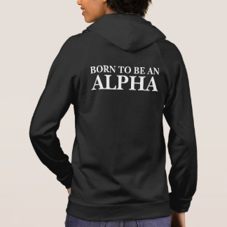 Born To Be An Alpha (Customizable text and color) Hoodie