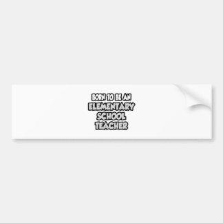 Born To Be An Elementary School Teacher Car Bumper Sticker