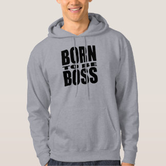 Born to be Boss Hoodie