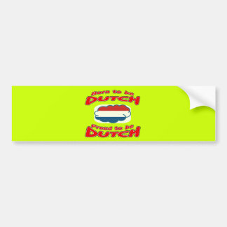 Born to be Dutch, proud to be Dutch Bumper Stickers