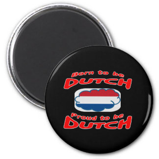 Born to be Dutch, proud to be Dutch Refrigerator Magnet