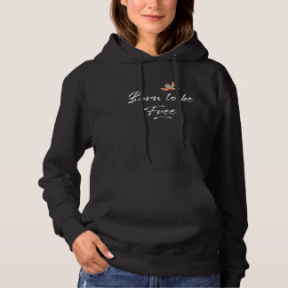BORN TO BE FREE with Little Free Bird Flying Above Hoodie