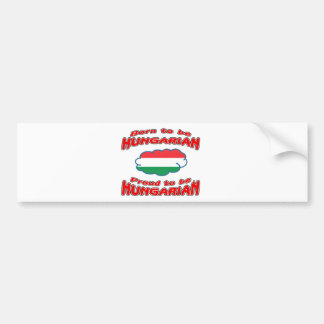 Born to be Hungarian, proud to be Hungarian Bumper Sticker