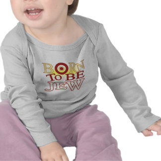 Born to Be jew Shirt