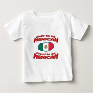 Born to be Mexican, proud to be Mexican Baby T-Shirt